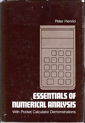 Essentials of Numerical Analysis with Pocket Calculator Demonstrations: Peter Henrici