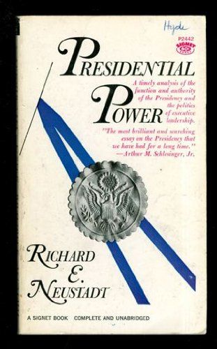 "richard neustadt presidential power thesis Richard neustadt, adviser to presidents ""presidential power"", he took these remarks to heart he was no longer at truman's side."