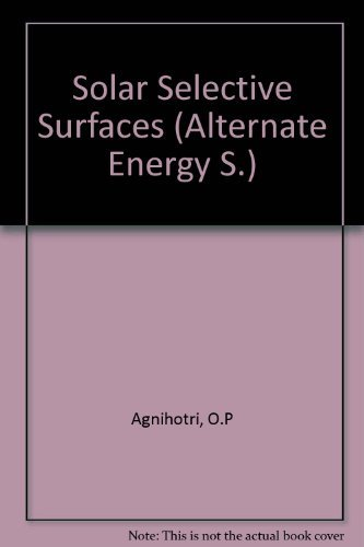 Solar Selective Surfaces (Alternate Energy: A Wiley: Gupta, B. K.,