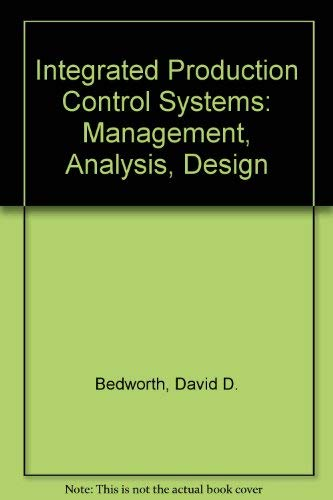 Integrated Production, Control Systems : Management, Analysis: James E. Bailey;
