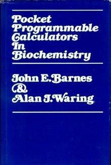 Pocket Programmable Calculators in Biochemistry;: Barnes, John E., And Alan J. Waring;