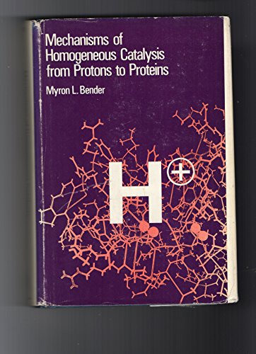 Mechanisms of Homogeneous Catalysis From Protons to Proteins;: Bender, Myron,