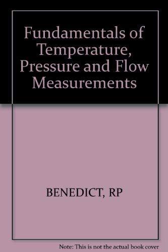 Fundamentals of Temperature, Pressure and Flow Measurements: Benedict, Robert Philip