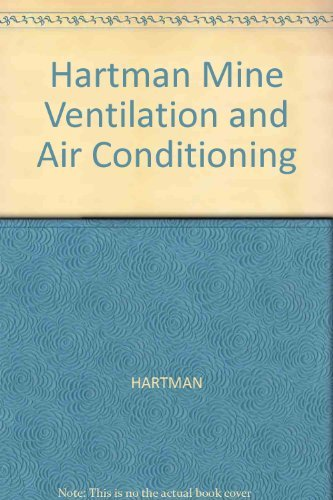 Mine Ventilation and Air Conditioning: Howard L. Hartman
