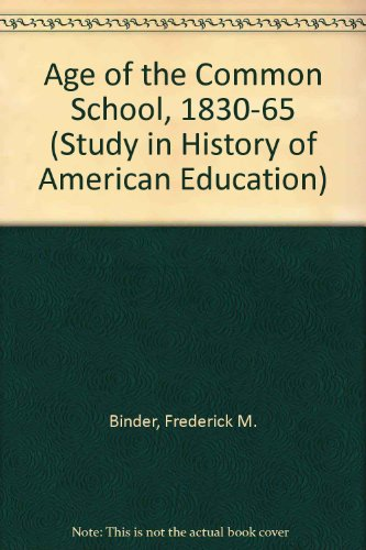 9780471073130: Age of the Common School, 1830-65 (Study in History of American Education)