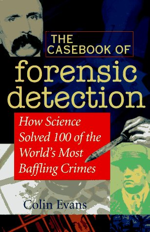 9780471076506: The Casebook of Forensic Detection: How Science Solved 100 of the World's Most Baffling Crimes