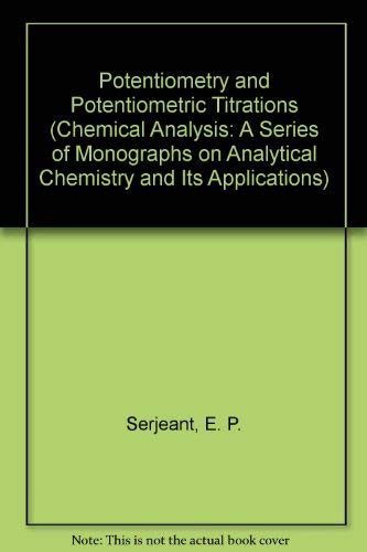 9780471077459: Potentiometry and Potentiometric Titrations (Chemical Analysis: A Series of Monographs on Analytical Chemistry and Its Applications)