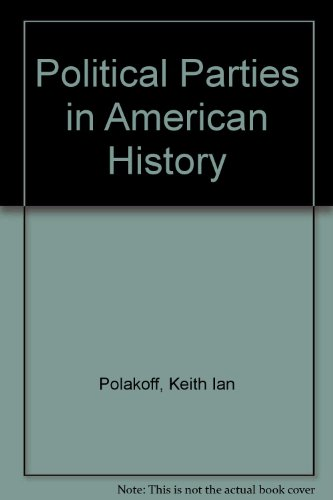 Political Parties in American History: Polakoff, Keith Ian