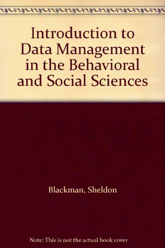 Introduction to Data Management in the Behavioral: Blackman, Sheldon, Goldstein,