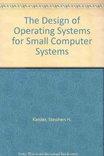 The Design of Operating Systems for Small Computer Systems.: Kaisler, Stephen