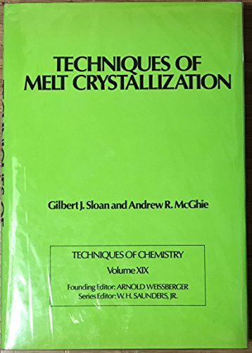 Techniques of Melt Crystallization. Techniques of Chemistry Volume XIX