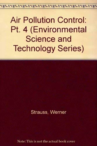 Strauss' Air Pollution Control (Environmental Science and Technology: A Wiley-Interscience Series of Texts and Monographs) (Volume 4) (047107957X) by Jennifer Strauss