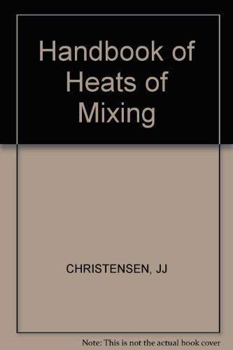 Handbook of Heats of Mixing: Christensen, James J., et al.