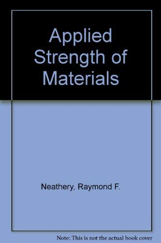 Applied Strength of Materials: Neathery, Raymond F.