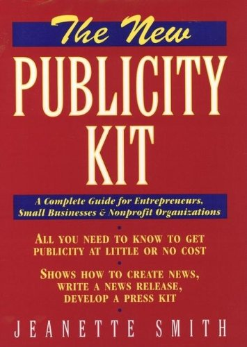 New Publicity Kit, The A Complete Guide for Entrepreneurs, Small Business & Non-Profit Organization