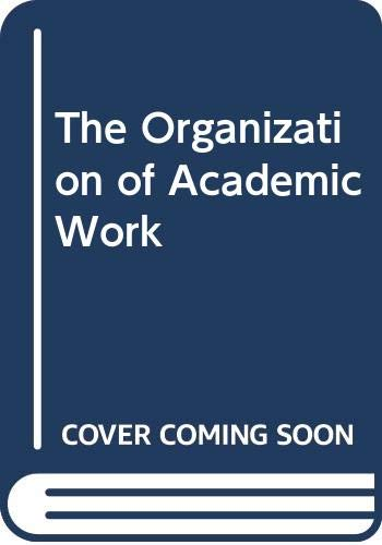 9780471080251: The Organization of Academic Work