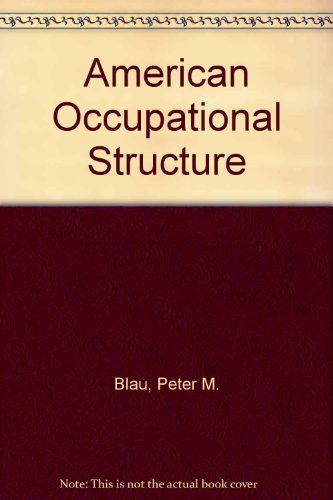 The American occupational structure: Blau, Peter Michael