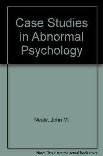 Case Studies in Abnormal Psychology: Neale, John M.; Davison, Gerald C.; Oltmanns, Thomas F.