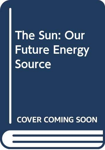 9780471082132: The Sun: Our Future Energy Source