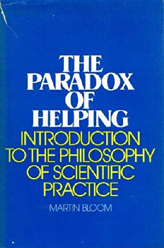 9780471082354: Paradox of Helping: Introduction to the Philosophy of Scientific Practice