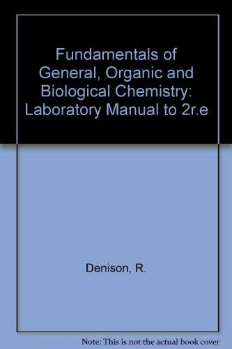 Fundamentals of General, Organic and Biological Chemistry: Denison, R., Holum,