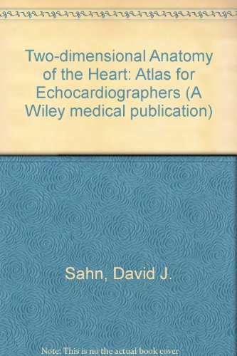 Two-dimensional Anatomy of the Heart: Atlas for Echocardiographers (A Wiley medical publication) (0471082465) by David J. Sahn; Fred Anderson