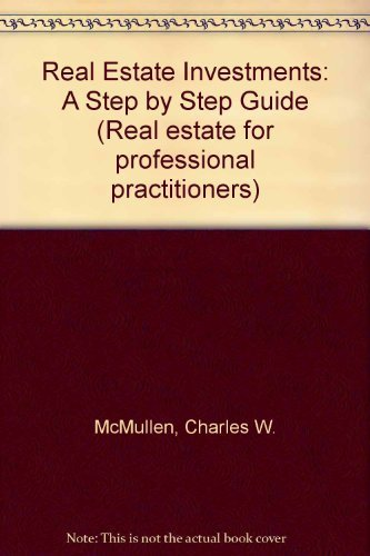 REAL ESTATE INVESTMENTS: a STEP by STEP GUIDE, REAL ESTATE for PROFESSIONAL PRACTITIONERS *: ...