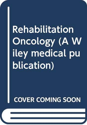 9780471084143: Rehabilitation Oncology (A Wiley medical publication)