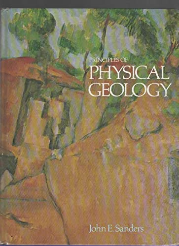 PRINCIPLES OF PHYSICAL GEOLOGY: Sanders, John E.