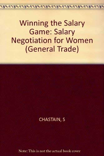 Winning the Salary Game: Salary Negotiation for Women (General Trade Books): Chastain, Sherry