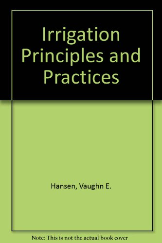 Irrigation Principles and Practices: Israelsen, Orson W.,