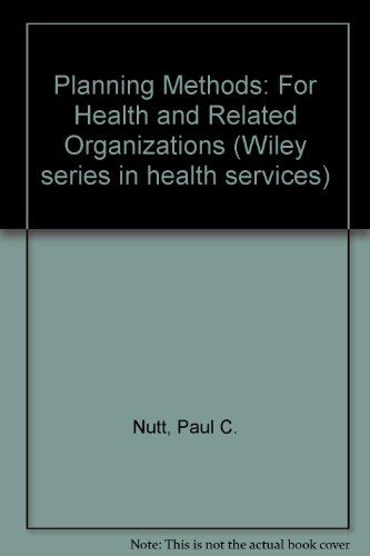A Wiley Medical Publication Ser.: Planning Methods: Paul C. Nutt
