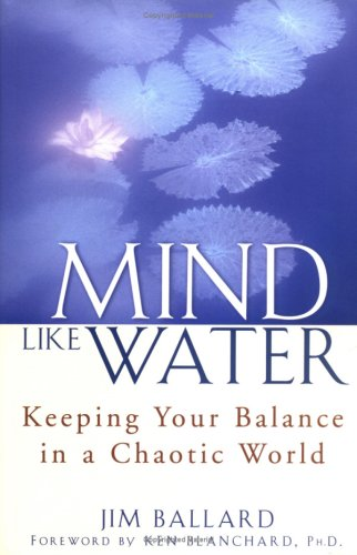 9780471086970: Mind Like Water: Keeping Your Balance in a Chaotic World