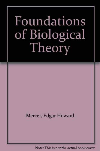 The Foundations of Biological Theory: Mercer, E.H.