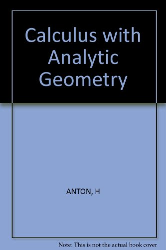 Calculus with Analytic Geometry: Anton, Howard