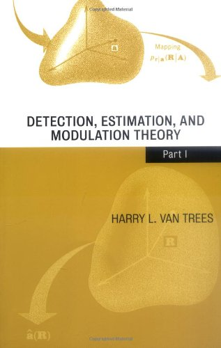 Detection, Estimation, and Modulation Theory, Part I: Harry L. Van