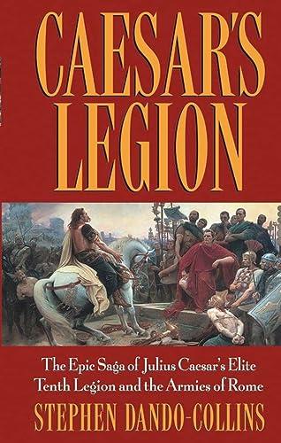 9780471095705: Caesar's Legion: The Epic Saga of Julius Caesar's Elite Tenth Legion and the Armies of Rome