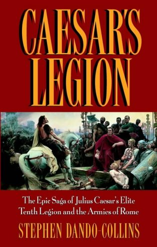9780471095705: Caesar's Legion: The Epic Saga of Julius Caesar's Elite Tenth Legion and the Armies of Rome (Roman Legions)