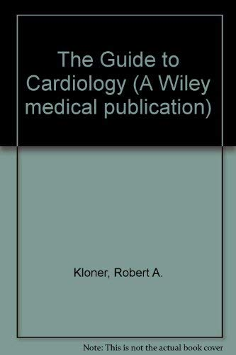 The Guide to Cardiology (A Wiley medical: Kloner, Robert A.
