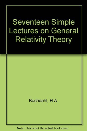 Seventeen Simple Lectures on General Relativity Theory: H. A. Buchdahl