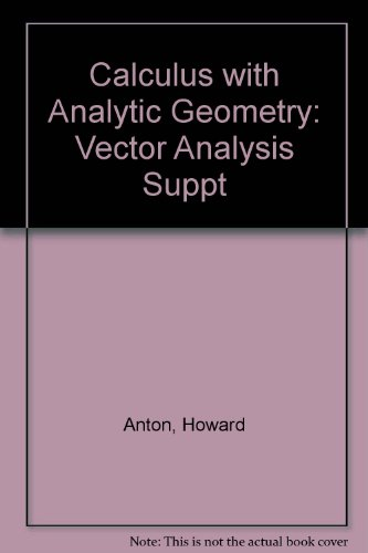 Calculus with Analytic Geometry: Vector Analysis Suppt: Anton, Howard