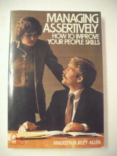9780471097501: Managing Assertively: How to Improve Your People Skills