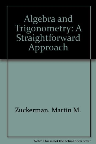 Algebra and Trigonometry: A Straightforward Approach: Martin M. Zuckerman