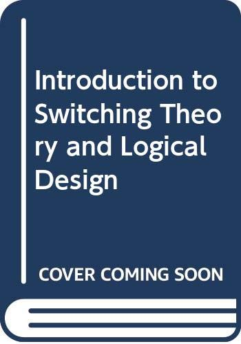 Introduction to Switching Theory and Logical Design: Hill, Frederick J.,