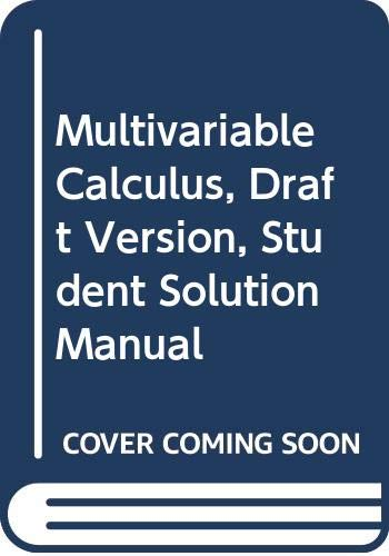 Multivariable Calculus, Draft Version, Student Solution Manual: Guadalupe I. Lonzano,