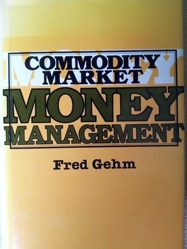 Commodity Market Money Management (A Ronald Press publication): Gehm, Fred