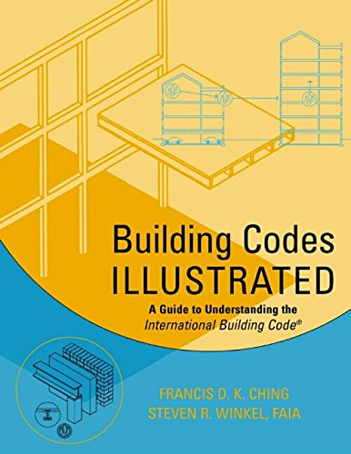 Building Codes Illustrated: A Guide to Understanding the International Building Code (9780471099802) by Ching, Francis D. K.; Winkel, Steven R.