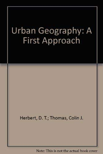 Urban Geography: A First Approach (9780471101383) by David Herbert; Colin J. Thomas