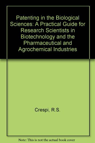 Patenting in the Biological Sciences: A Practical Guide for Research Scientists in Biotechnology ...