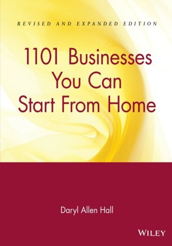 1101 Businesses You Can Start From Home: The World's Most Complete Directory of Part-Time and Ful...